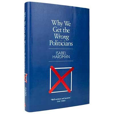 Why We Get the Wrong Politicians (Hardback)