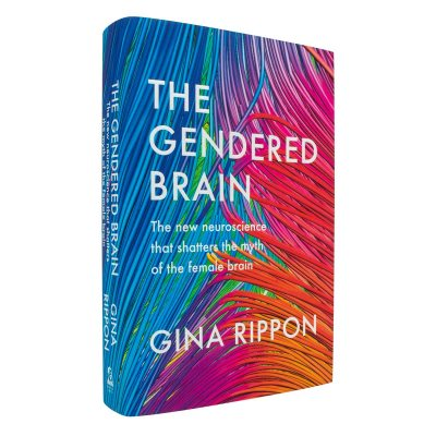 The Gendered Brain: The new neuroscience that shatters the myth of the female brain (Hardback)