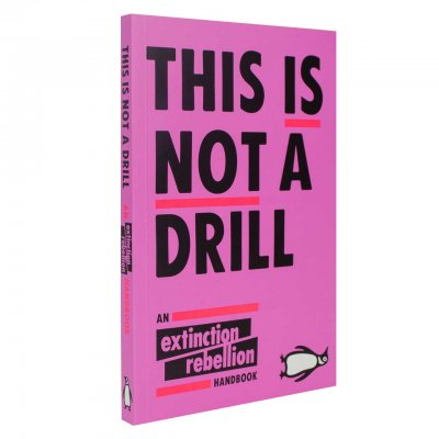 This Is Not A Drill: An Extinction Rebellion Handbook (Paperback)