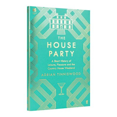 The House Party: A Short History of Leisure, Pleasure and the Country House Weekend (Hardback)