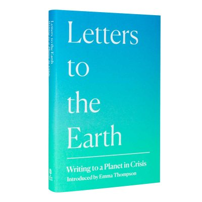 Letters to the Earth: Writing to a Planet in Crisis (Hardback)