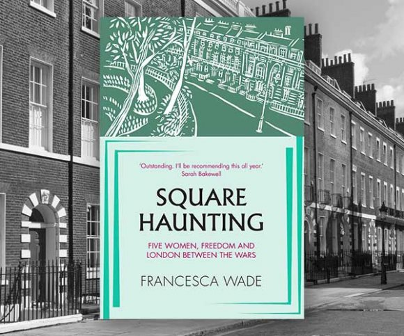 Francesca Wade on the Incredible Women of Mecklenburgh Square