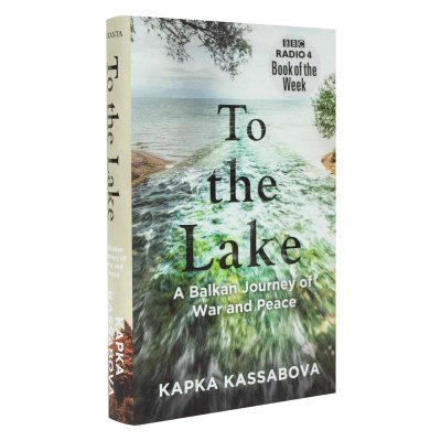 To the Lake: A Balkan Journey of War and Peace (Hardback)