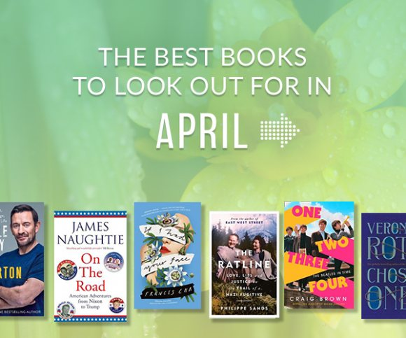 The Waterstones Round Up: April's Best Books