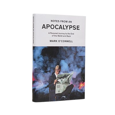 Notes from an Apocalypse: A Personal Journey to the End of the World and Back (Hardback)