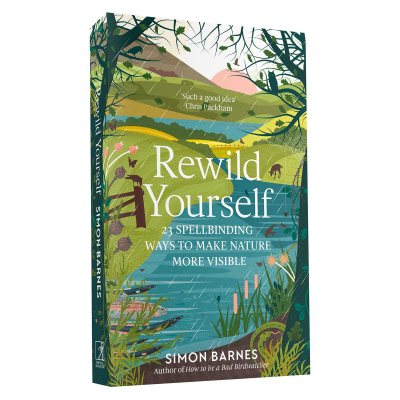 Rewild Yourself: 23 Spellbinding Ways to Make Nature More Visible (Paperback)