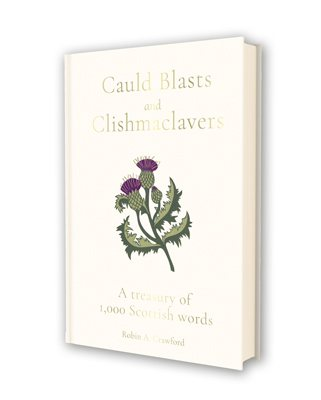 Cauld Blasts and Clishmaclavers: A Treasury of 1,000 Scottish Words (Hardback)