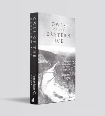 Owls of the Eastern Ice: The Quest to Find and Save the World's Largest Owl (Hardback)