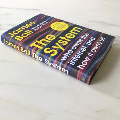 The System: Who Owns the Internet, and How It Owns Us (Hardback)