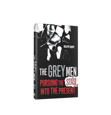 The Grey Men: Pursuing the Stasi into the Present (Hardback)