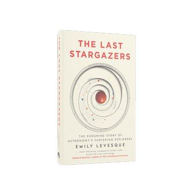 The Last Stargazers: The Enduring Story of Astronomy's Vanishing Explorers (Hardback)