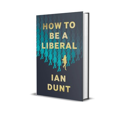How To Be A Liberal: The Story of Liberalism and the Fight for its Life (Hardback)