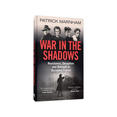 War in the Shadows: Resistance, Deception and Betrayal in Occupied France (Hardback)
