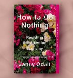 'Surviving Usefulness' - An Extract from Jenny Odell's How to Do Nothing