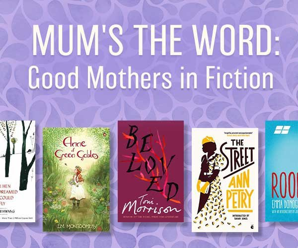 Mother's Day: Good Mothers in Fiction