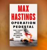 Max Hastings on Operation Pedestal