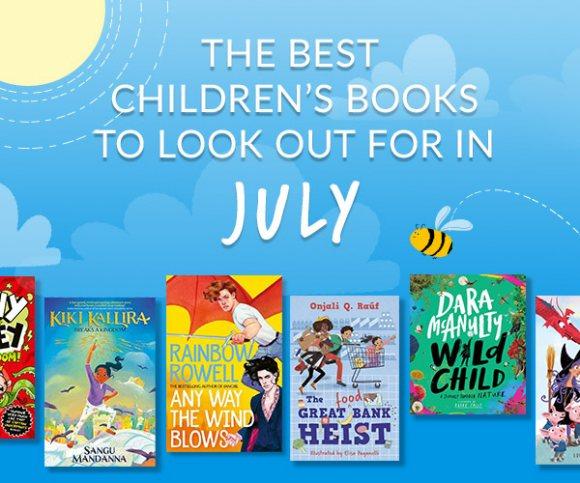 The Waterstones Round Up: July's Best Children's Books