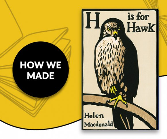 How We Made: H is for Hawk