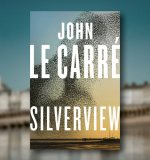 Beginnings and Endings: A Review of John le Carré's Silverview from David Farr