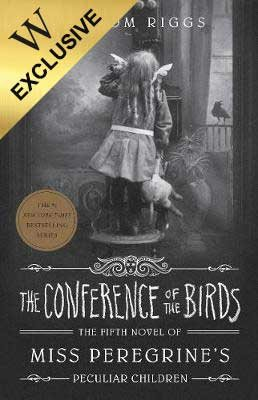 The Conference of the Birds: Miss Peregrine's Peculiar Children - Exclusive Edition (Hardback)