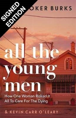 All the Young Men: How One Woman Risked It All To Care For The Dying: Signed Bookplate Edition (Hardback)