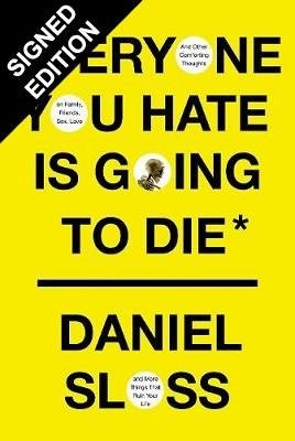 Everyone You Hate is Going to Die: And Other Comforting Thoughts on Family, Friends, Sex, Love and More Things That Ruin Your Life (Hardback)