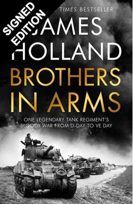Brothers in Arms: A Legendary Tank Regiment's Bloody War from D-Day to VE Day - Signed Exclusive Edition  (Hardback)