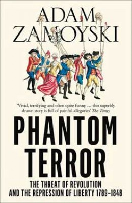 Phantom Terror: The Threat of Revolution and the Repression of Liberty 1789-1848 (Paperback)