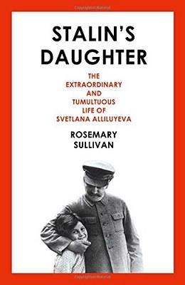 Stalin's Daughter: The Extraordinary and Tumultuous Life of Svetlana Alliluyeva (Hardback)