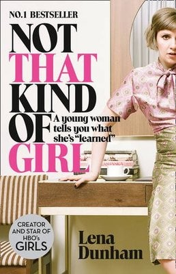 """Not That Kind of Girl: A Young Woman Tells You What She's """"Learned"""" (Paperback)"""