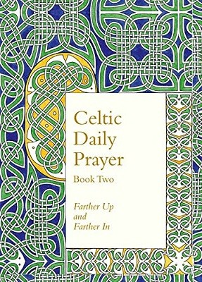 Celtic Daily Prayer: Book Two: Farther Up and Farther in (Northumbria Community) (Hardback)