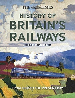 The Times History of Britain's Railways: From 1600 to the Present Day (Hardback)