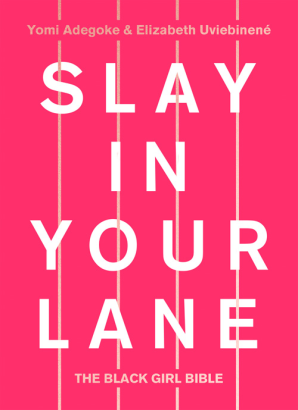 Slay In Your Lane: The Black Girl Bible (Hardback)
