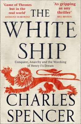The White Ship: Conquest, Anarchy and the Wrecking of Henry I's Dream (Paperback)