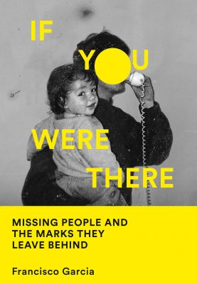 If You Were There: Missing People and the Marks They Leave Behind (Hardback)
