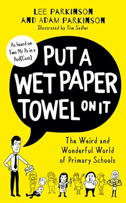 Put A Wet Paper Towel on It: The Weird and Wonderful World of Primary Schools (Hardback)