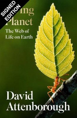 Living Planet: The Web of Life on Earth: Signed Edition (Hardback)