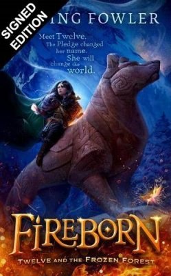 Fireborn: Twelve and the Frozen Forest: Signed Edition (Hardback)