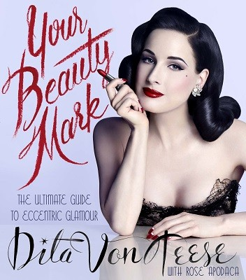 Your Beauty Mark: The Ultimate Guide to Eccentric Glamour (Hardback)