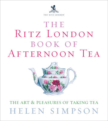 The Ritz London Book Of Afternoon Tea: The Art and Pleasures of Taking Tea (Hardback)
