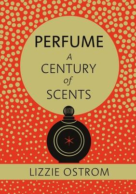 Perfume: A Century of Scents (Hardback)