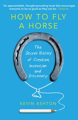 How To Fly A Horse: The Secret History of Creation, Invention, and Discovery (Paperback)