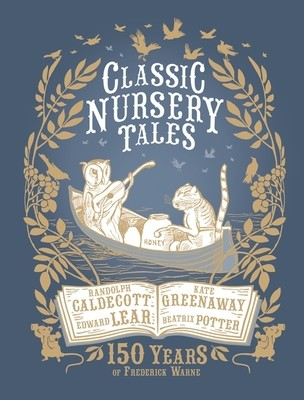 Classic Nursery Tales: 150 Years of Frederick Warne (Hardback)