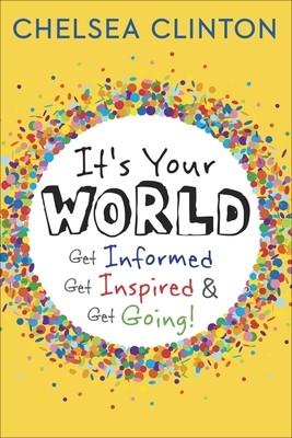 It's Your World: Get Informed, Get Inspired & Get Going! (Hardback)