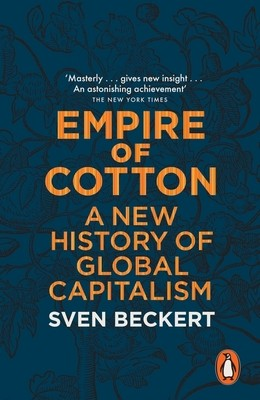 Empire of Cotton: A New History of Global Capitalism (Paperback)