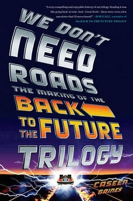 We Don't Need Roads: The Making of the Back to the Future Trilogy (Paperback)