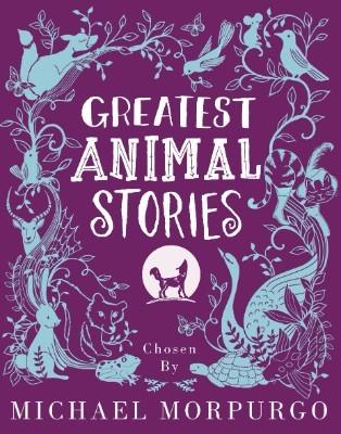 Greatest Animal Stories, chosen by Michael Morpurgo (Hardback)