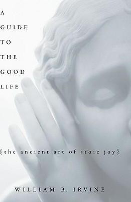 A Guide to the Good Life: The Ancient Art of Stoic Joy (Hardback)