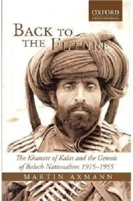 Back to the Future: The Khanate of Kalat and the Genesis of Baluch Nationalism, 1915-1955 (Paperback)