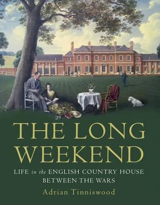 The Long Weekend: Life in the English Country House Between the Wars (Hardback)